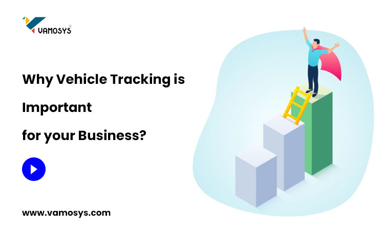 Why-Vehicle-Tracking-is-Important-for-your-Business